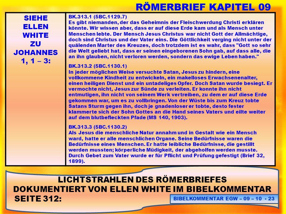 LICHTSTRAHLEN DES RÖMERBRIEFES DOKUMENTIERT VON ELLEN WHITE IM BIBELKOMMENTAR SEITE 312: BIBELKOMMENTAR EGW – 09 – 10 - 23 SIEHE ELLEN WHITE ZU JOHANN