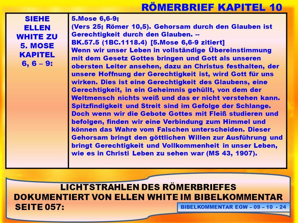 LICHTSTRAHLEN DES RÖMERBRIEFES DOKUMENTIERT VON ELLEN WHITE IM BIBELKOMMENTAR SEITE 057: BIBELKOMMENTAR EGW – 09 – 10 - 24 SIEHE ELLEN WHITE ZU 5. MOS