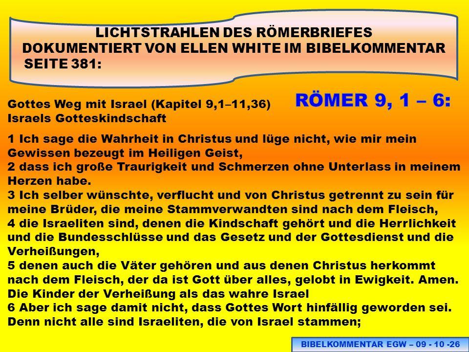 LICHTSTRAHLEN DES RÖMERBRIEFES DOKUMENTIERT VON ELLEN WHITE IM BIBELKOMMENTAR SEITE 381: Gottes Weg mit Israel (Kapitel 9,1–11,36) Israels Gotteskinds