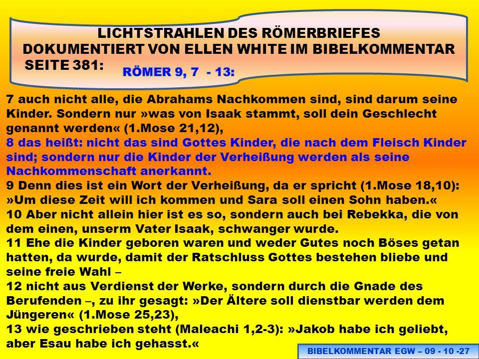 LICHTSTRAHLEN DES RÖMERBRIEFES DOKUMENTIERT VON ELLEN WHITE IM BIBELKOMMENTAR SEITE 381: 7 auch nicht alle, die Abrahams Nachkommen sind, sind darum s