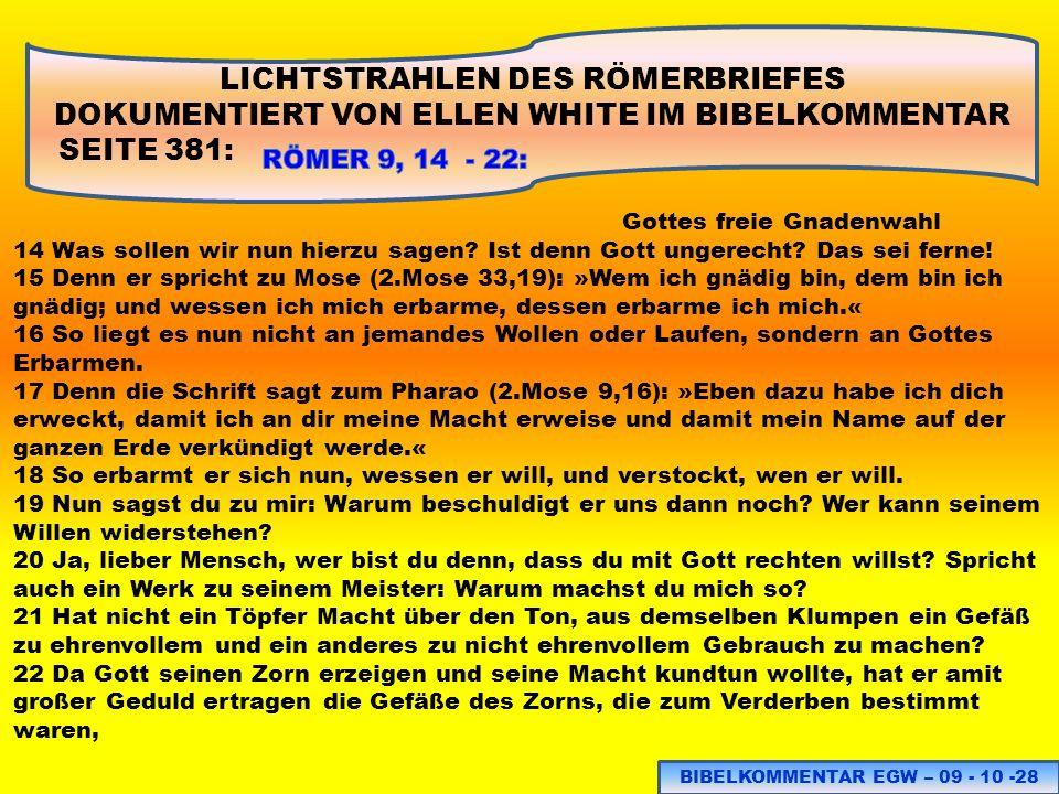 LICHTSTRAHLEN DES RÖMERBRIEFES DOKUMENTIERT VON ELLEN WHITE IM BIBELKOMMENTAR SEITE 381: Gottes freie Gnadenwahl 14 Was sollen wir nun hierzu sagen? I