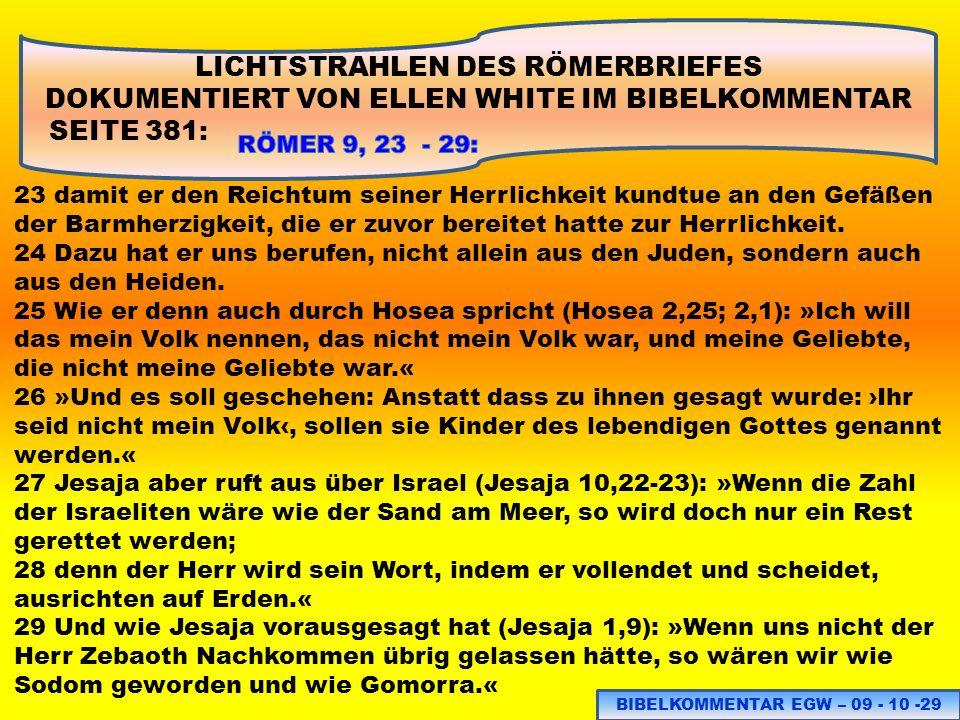 LICHTSTRAHLEN DES RÖMERBRIEFES DOKUMENTIERT VON ELLEN WHITE IM BIBELKOMMENTAR SEITE 381: 23 damit er den Reichtum seiner Herrlichkeit kundtue an den G