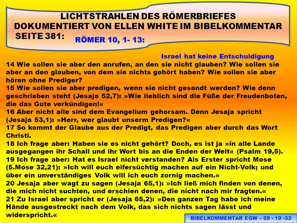 LICHTSTRAHLEN DES RÖMERBRIEFES DOKUMENTIERT VON ELLEN WHITE IM BIBELKOMMENTAR SEITE 381: BIBELKOMMENTAR EGW – 09 - 10 -33 Israel hat keine Entschuldig