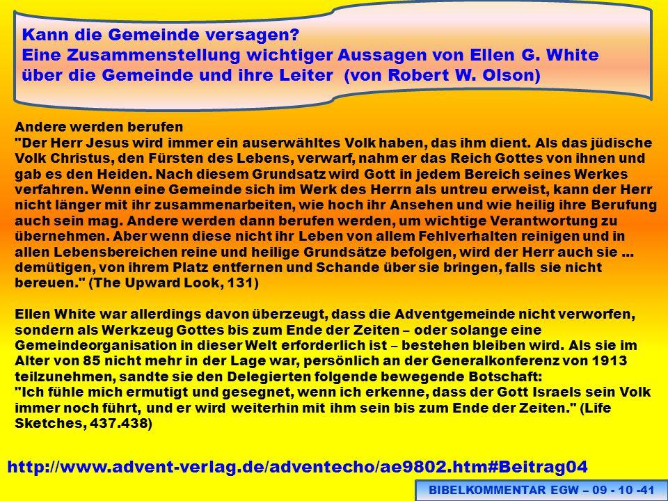 BIBELKOMMENTAR EGW – 09 - 10 -41 http://www.advent-verlag.de/adventecho/ae9802.htm#Beitrag04 Kann die Gemeinde versagen? Eine Zusammenstellung wichtig