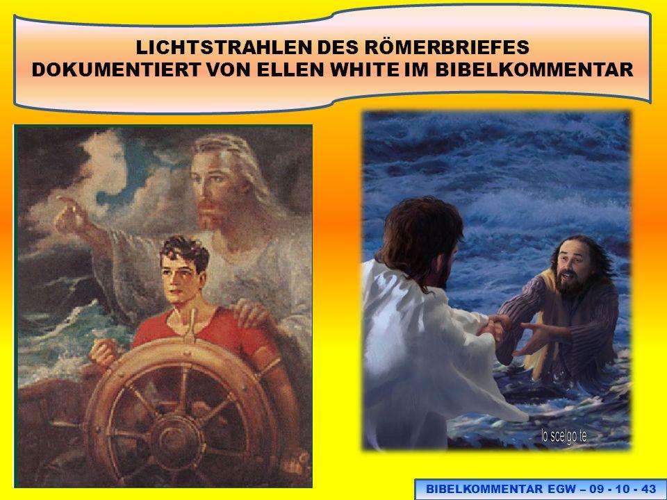 LICHTSTRAHLEN DES RÖMERBRIEFES DOKUMENTIERT VON ELLEN WHITE IM BIBELKOMMENTAR BIBELKOMMENTAR EGW – 09 - 10 - 43