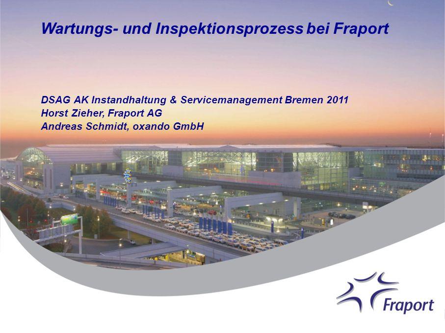 Wartungs- und Inspektionsprozess bei Fraport DSAG AK Instandhaltung & Servicemanagement Bremen 2011 Horst Zieher, Fraport AG Andreas Schmidt, oxando G