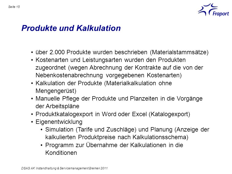 Produkte und Kalkulation Seite 15 DSAG AK Instandhaltung & Servicemanagement Bremen 2011 über 2.000 Produkte wurden beschrieben (Materialstammsätze) K