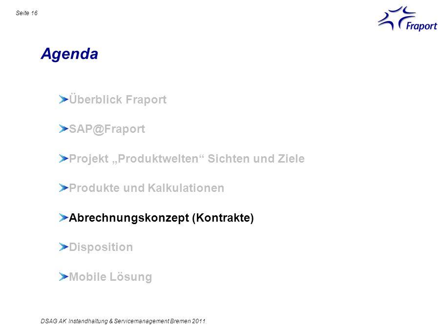 Agenda Seite 16 Überblick Fraport SAP@Fraport Projekt Produktwelten Sichten und Ziele Produkte und Kalkulationen Abrechnungskonzept (Kontrakte) Dispos