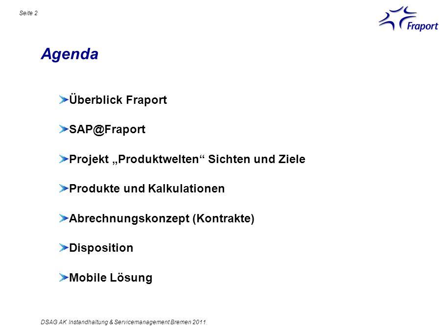 Agenda Seite 2 Überblick Fraport SAP@Fraport Projekt Produktwelten Sichten und Ziele Produkte und Kalkulationen Abrechnungskonzept (Kontrakte) Disposi