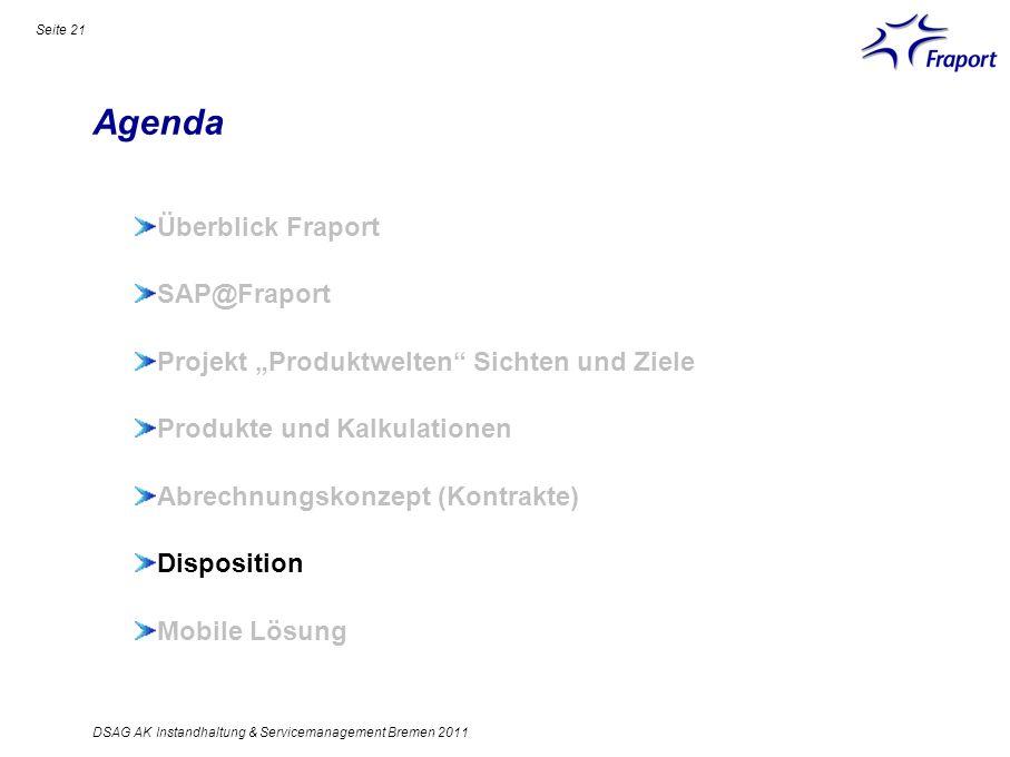 Agenda Seite 21 Überblick Fraport SAP@Fraport Projekt Produktwelten Sichten und Ziele Produkte und Kalkulationen Abrechnungskonzept (Kontrakte) Dispos
