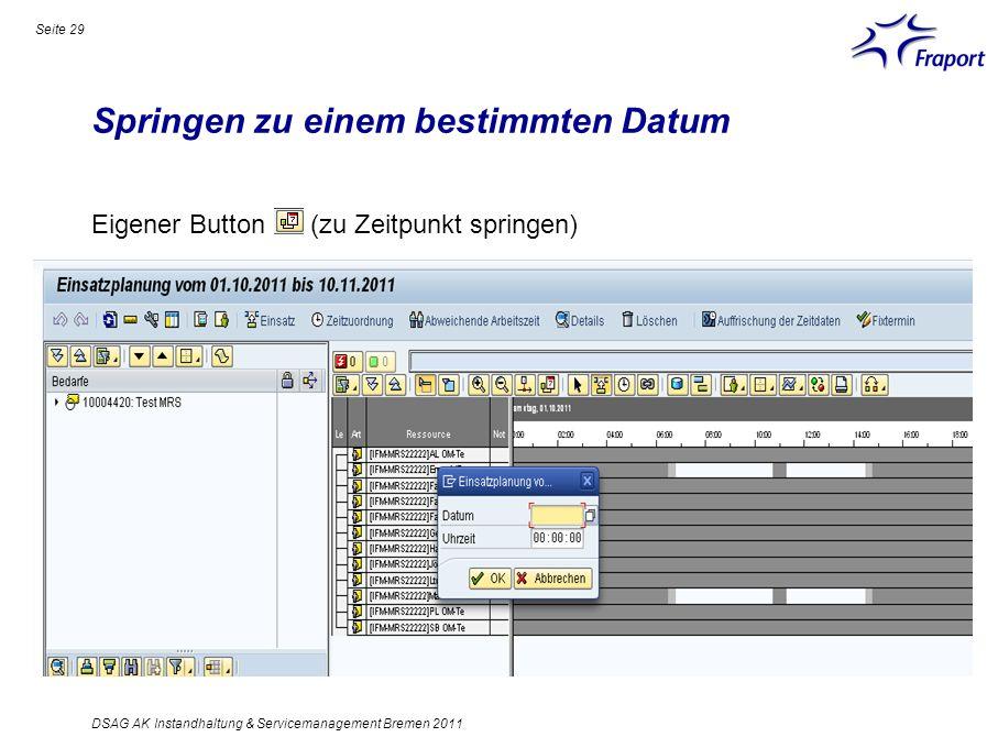 Springen zu einem bestimmten Datum Seite 29 DSAG AK Instandhaltung & Servicemanagement Bremen 2011 Eigener Button (zu Zeitpunkt springen)