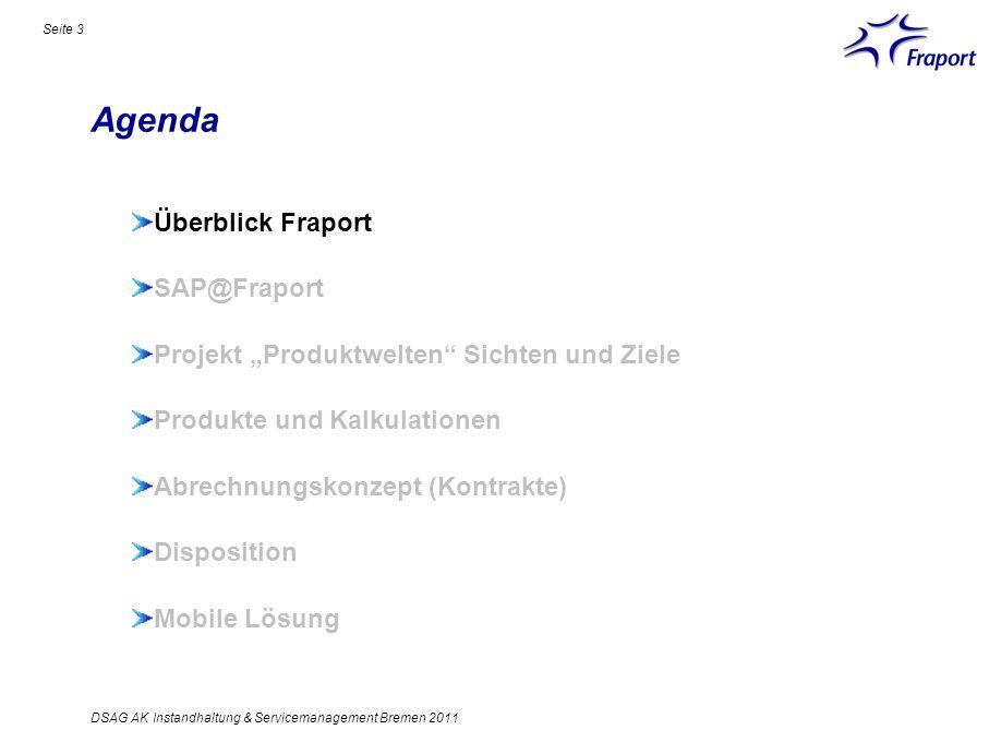Agenda Seite 3 Überblick Fraport SAP@Fraport Projekt Produktwelten Sichten und Ziele Produkte und Kalkulationen Abrechnungskonzept (Kontrakte) Disposi