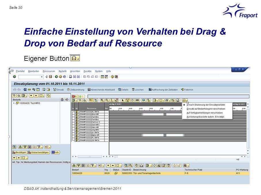 Einfache Einstellung von Verhalten bei Drag & Drop von Bedarf auf Ressource Seite 30 DSAG AK Instandhaltung & Servicemanagement Bremen 2011 Eigener Bu
