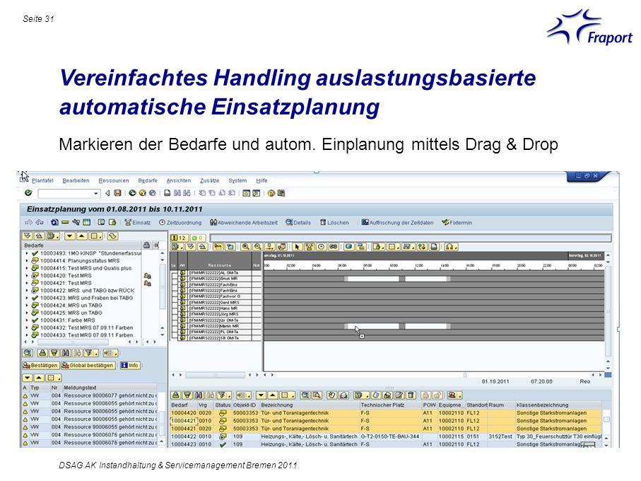 Vereinfachtes Handling auslastungsbasierte automatische Einsatzplanung Seite 31 DSAG AK Instandhaltung & Servicemanagement Bremen 2011 Markieren der B