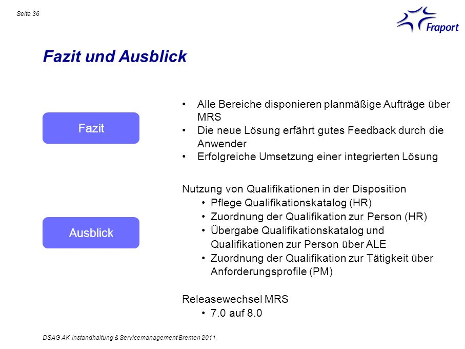 Fazit und Ausblick Seite 36 DSAG AK Instandhaltung & Servicemanagement Bremen 2011 Nutzung von Qualifikationen in der Disposition Pflege Qualifikation