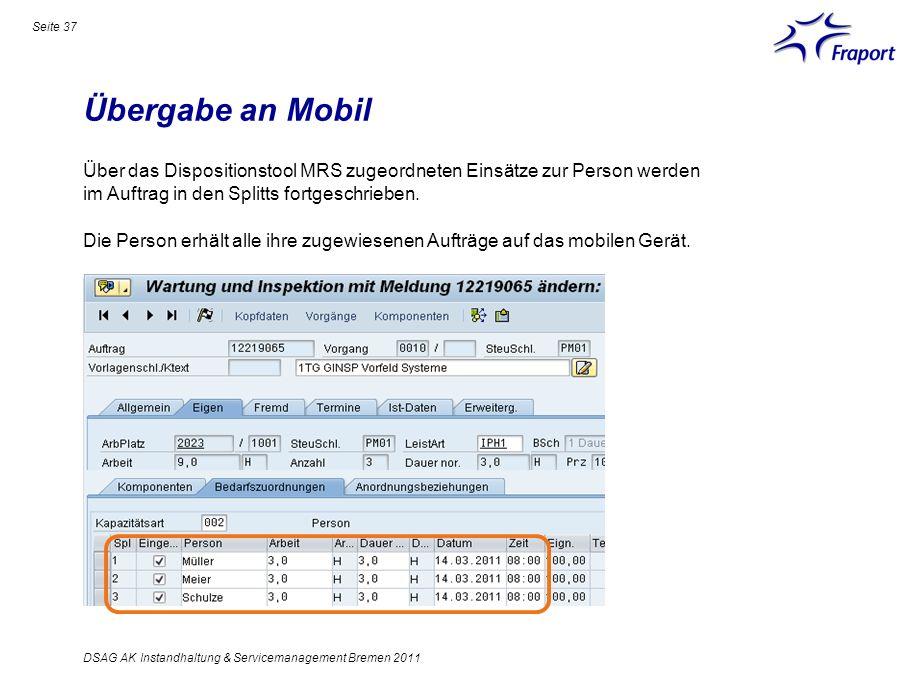 Übergabe an Mobil DSAG AK Instandhaltung & Servicemanagement Bremen 2011 Über das Dispositionstool MRS zugeordneten Einsätze zur Person werden im Auft
