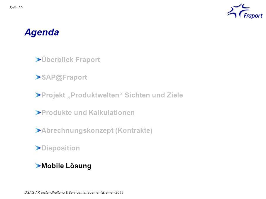 Agenda Seite 39 Überblick Fraport SAP@Fraport Projekt Produktwelten Sichten und Ziele Produkte und Kalkulationen Abrechnungskonzept (Kontrakte) Dispos