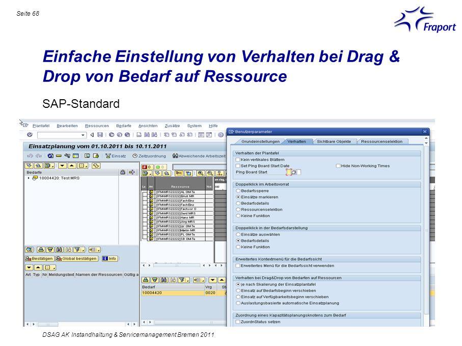 Einfache Einstellung von Verhalten bei Drag & Drop von Bedarf auf Ressource Seite 68 DSAG AK Instandhaltung & Servicemanagement Bremen 2011 SAP-Standa