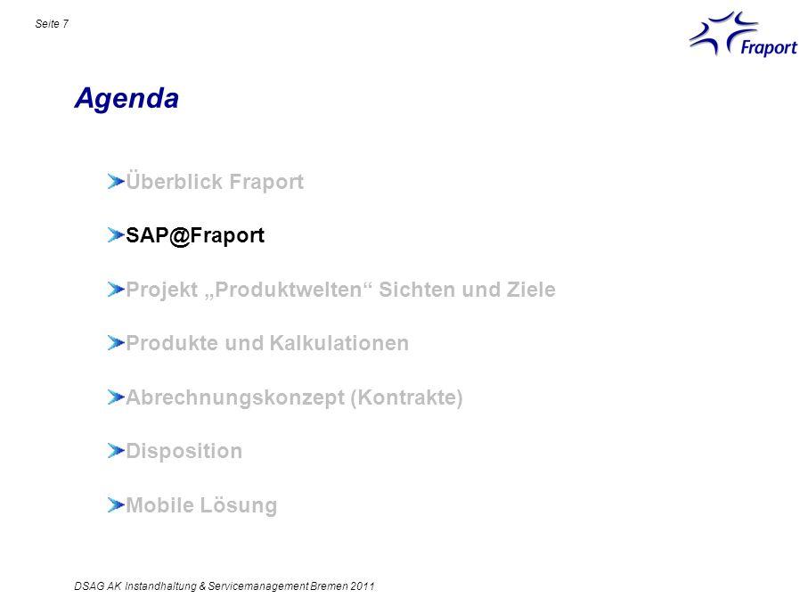 Agenda Seite 7 Überblick Fraport SAP@Fraport Projekt Produktwelten Sichten und Ziele Produkte und Kalkulationen Abrechnungskonzept (Kontrakte) Disposi