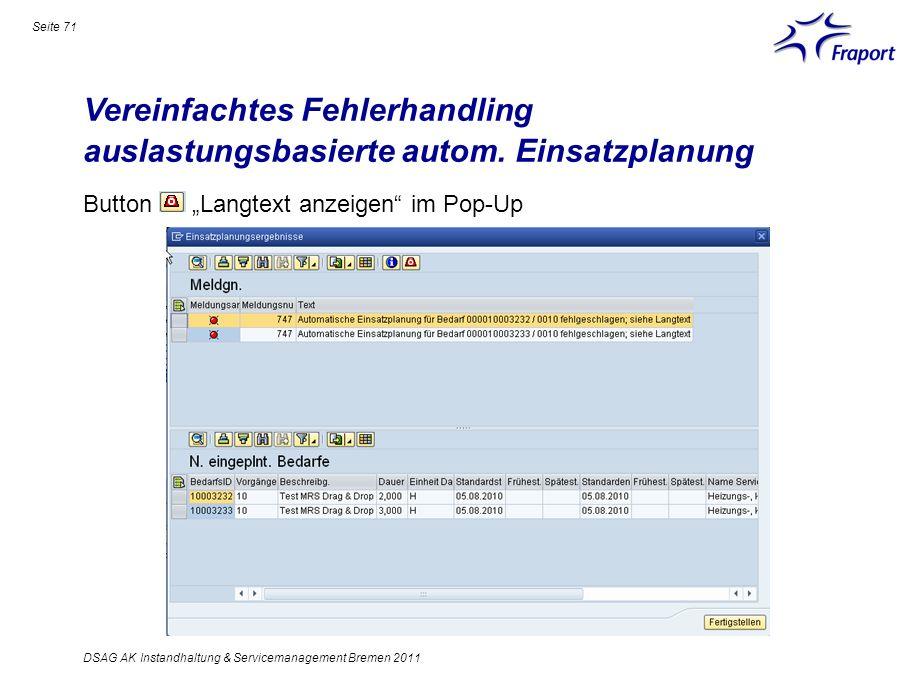 Vereinfachtes Fehlerhandling auslastungsbasierte autom. Einsatzplanung Seite 71 DSAG AK Instandhaltung & Servicemanagement Bremen 2011 Button Langtext