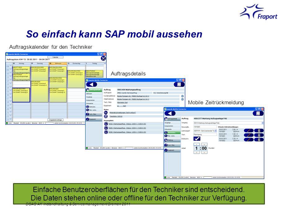 So einfach kann SAP mobil aussehen Einfache Benutzeroberflächen für den Techniker sind entscheidend. Die Daten stehen online oder offline für den Tech