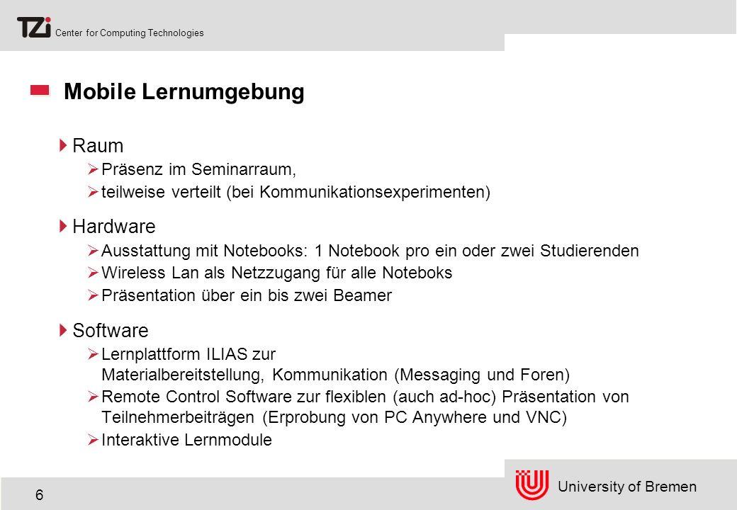 University of Bremen Center for Computing Technologies 7 Personalisierte Lernumgebung Einsatz von ILIAS Nutzung von Kommunikations- funktionen Shared Workspace