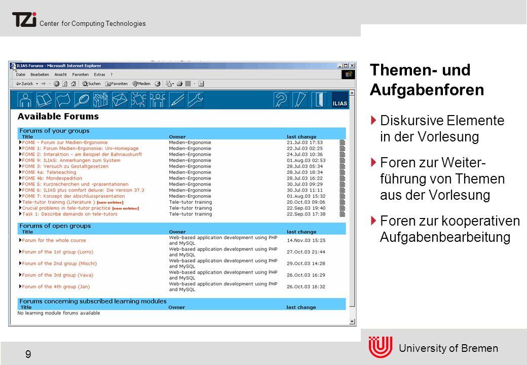 University of Bremen Center for Computing Technologies 10 Arbeitsgruppen Mehrfachmitglied- schaft möglich (Gruppenmatrix) Konstituierung von ad hoc-Gruppen durch Studierende selbst