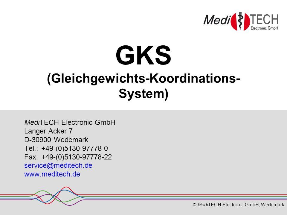 © MediTECH Electronic GmbH, Wedemark GKS (Gleichgewichts-Koordinations- System) MediTECH Electronic GmbH Langer Acker 7 D-30900 Wedemark Tel.: +49-(0)