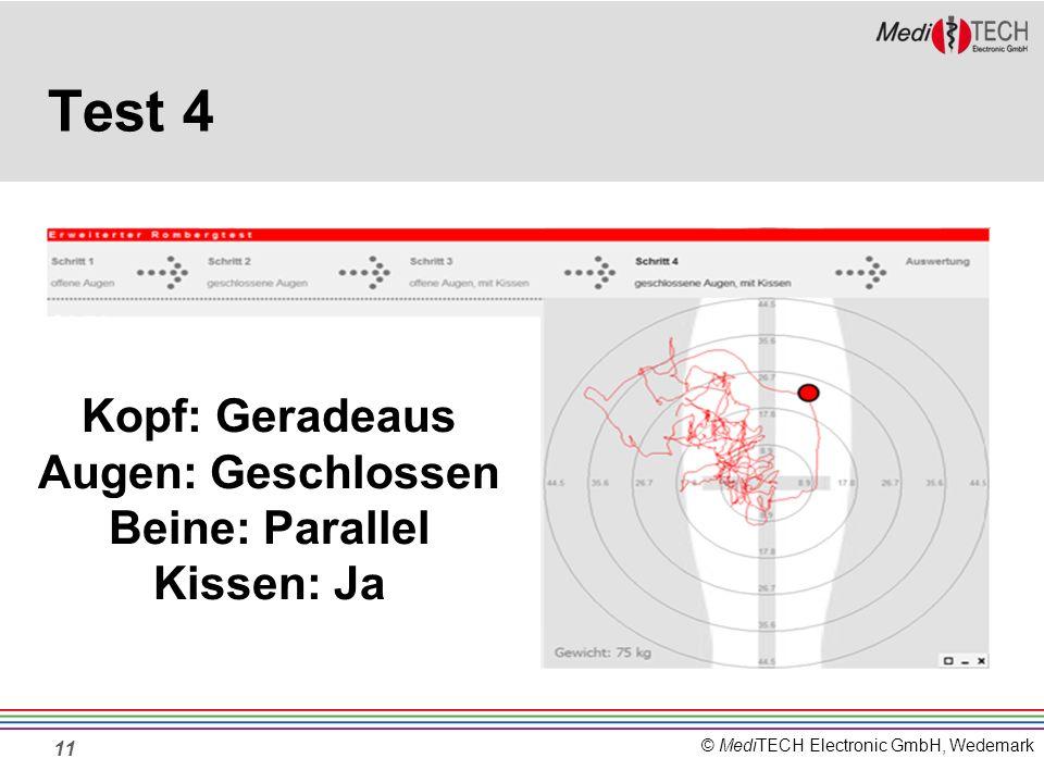 © MediTECH Electronic GmbH, Wedemark Test 4 11 Kopf: Geradeaus Augen: Geschlossen Beine: Parallel Kissen: Ja