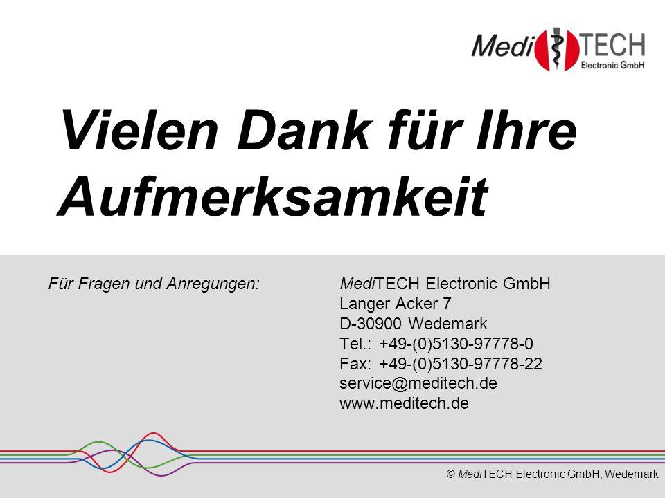 © MediTECH Electronic GmbH, Wedemark Vielen Dank für Ihre Aufmerksamkeit MediTECH Electronic GmbH Langer Acker 7 D-30900 Wedemark Tel.: +49-(0)5130-97