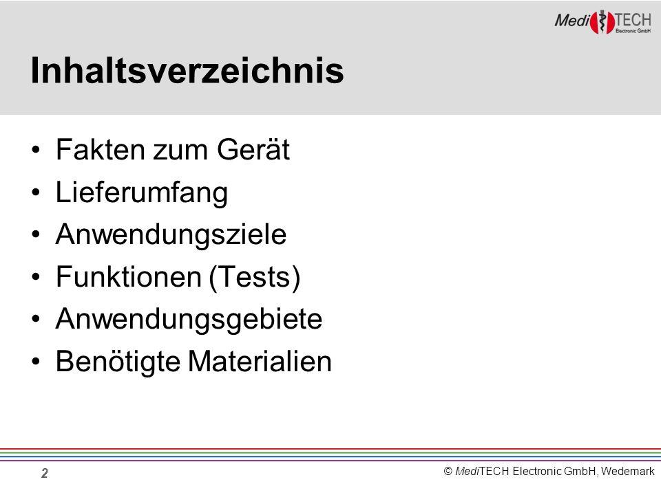 © MediTECH Electronic GmbH, Wedemark 2 Inhaltsverzeichnis Fakten zum Gerät Lieferumfang Anwendungsziele Funktionen (Tests) Anwendungsgebiete Benötigte