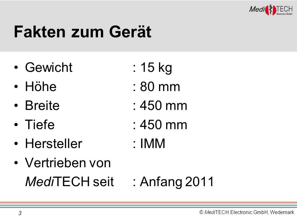 © MediTECH Electronic GmbH, Wedemark Fakten zum Gerät Gewicht: 15 kg Höhe: 80 mm Breite: 450 mm Tiefe: 450 mm Hersteller: IMM Vertrieben von MediTECH