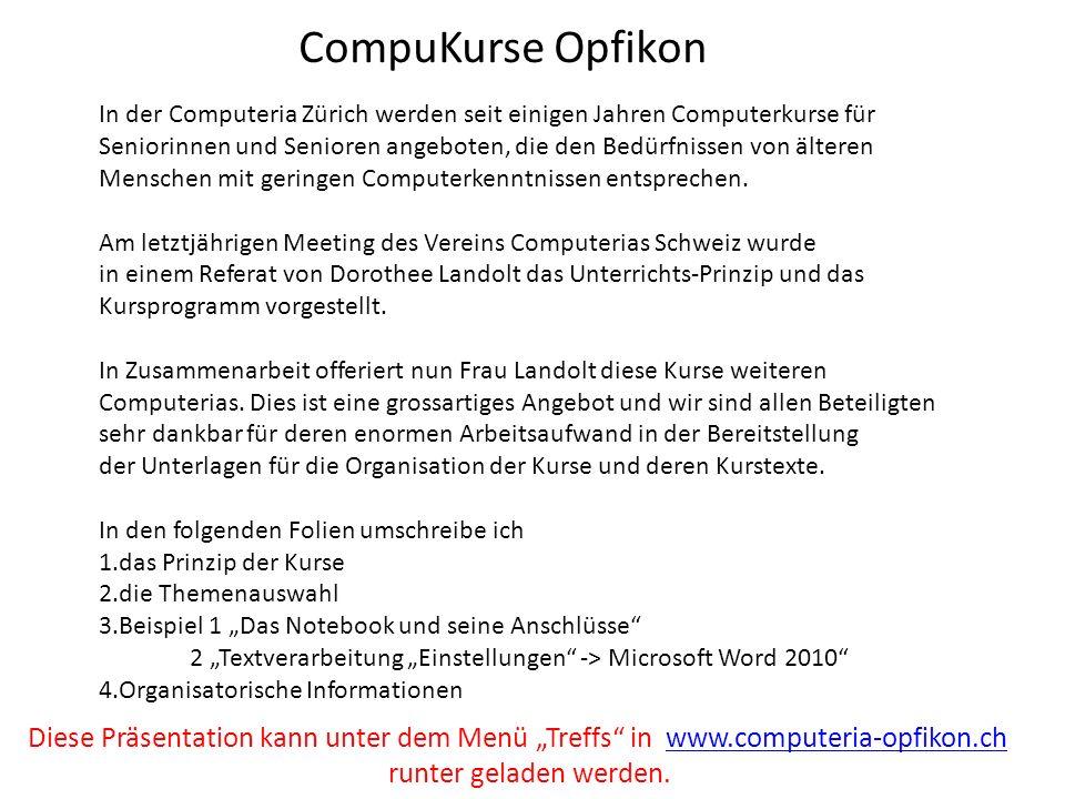 CompuKurse Opfikon In der Computeria Zürich werden seit einigen Jahren Computerkurse für Seniorinnen und Senioren angeboten, die den Bedürfnissen von
