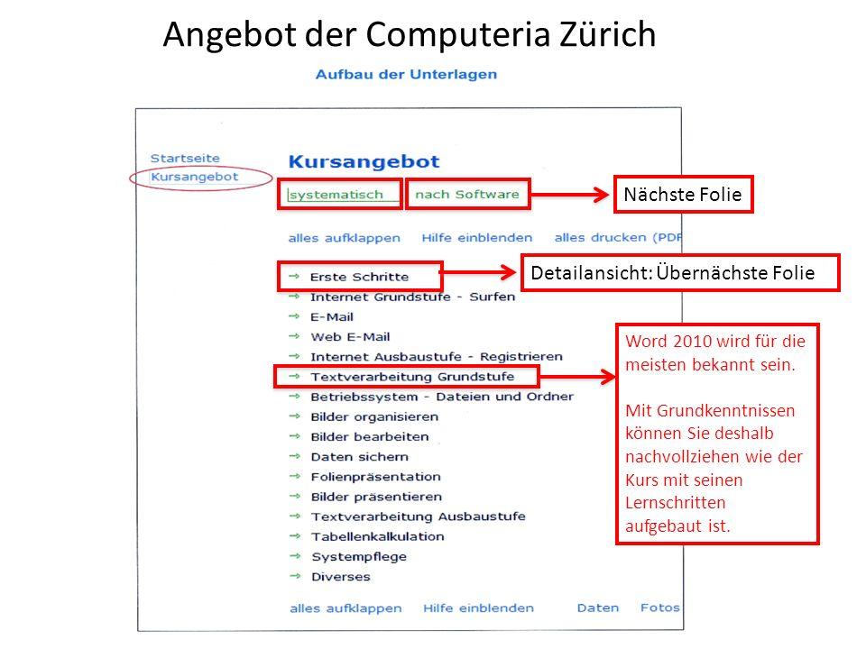 Angebot der Computeria Zürich Detailansicht: Übernächste Folie Nächste Folie Word 2010 wird für die meisten bekannt sein. Mit Grundkenntnissen können
