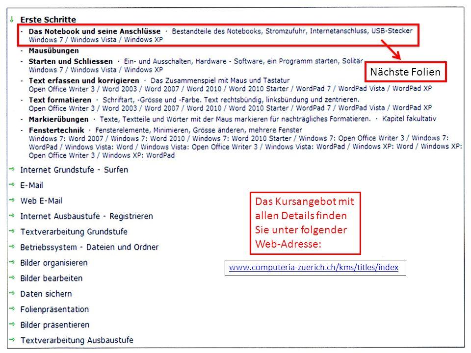 Nächste Folien Das Kursangebot mit allen Details finden Sie unter folgender Web-Adresse: www.computeria-zuerich.ch/kms/titles/index
