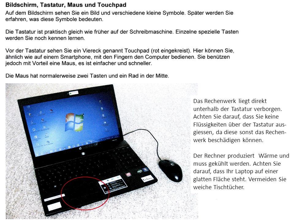 Das Rechenwerk liegt direkt unterhalb der Tastatur verborgen. Achten Sie darauf, dass Sie keine Flüssigkeiten über der Tastatur aus- giessen, da diese