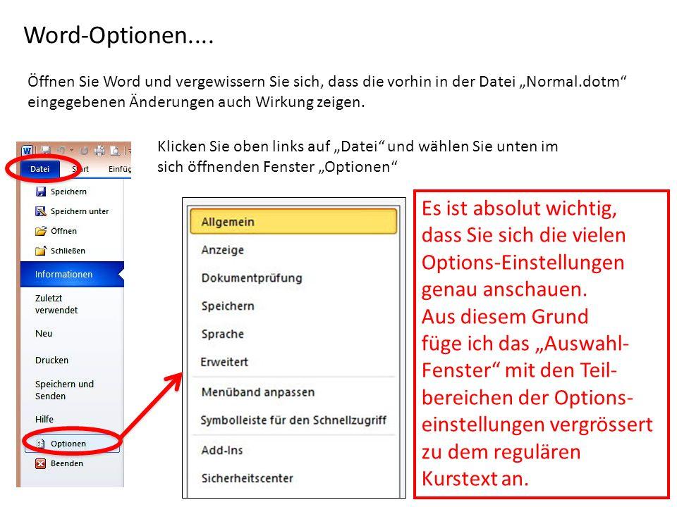 Word-Optionen.... Öffnen Sie Word und vergewissern Sie sich, dass die vorhin in der Datei Normal.dotm eingegebenen Änderungen auch Wirkung zeigen. Kli