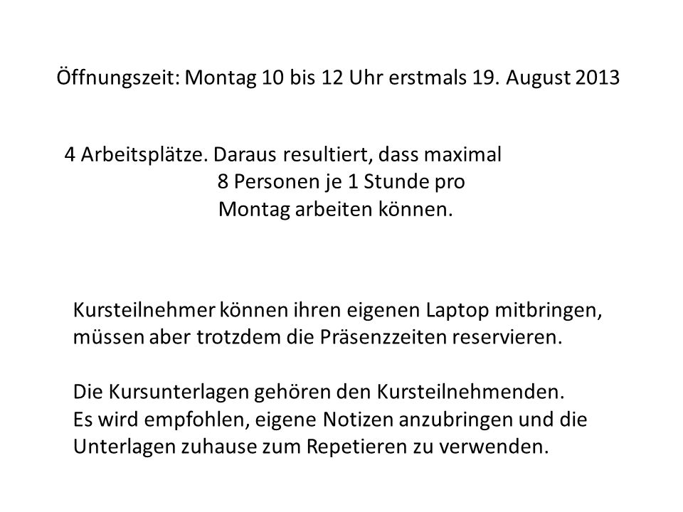 Öffnungszeit: Montag 10 bis 12 Uhr erstmals 19. August 2013 4 Arbeitsplätze. Daraus resultiert, dass maximal 8 Personen je 1 Stunde pro Montag arbeite