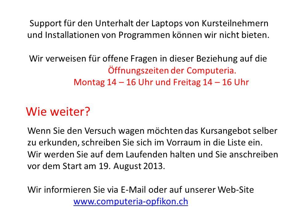 Support für den Unterhalt der Laptops von Kursteilnehmern und Installationen von Programmen können wir nicht bieten. Wir verweisen für offene Fragen i