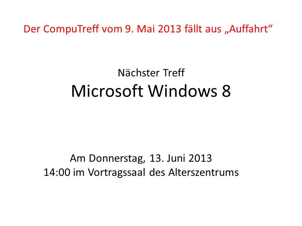 Nächster Treff Microsoft Windows 8 Der CompuTreff vom 9. Mai 2013 fällt aus Auffahrt Am Donnerstag, 13. Juni 2013 14:00 im Vortragssaal des Alterszent