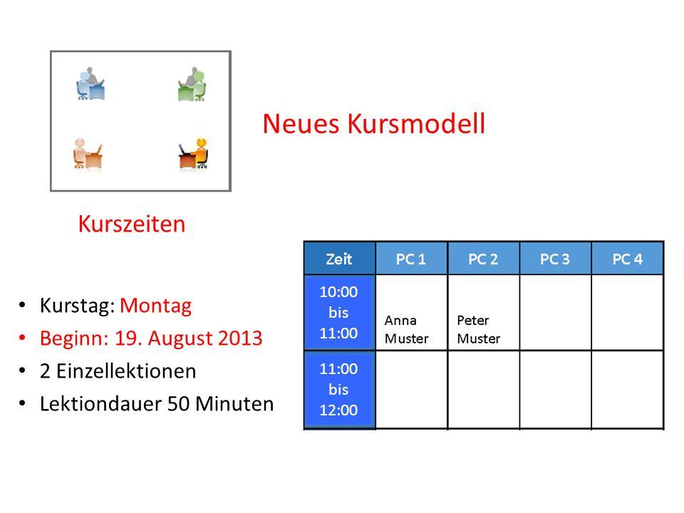 Neues Kursmodell Kurszeiten 10:00 bis 11:00 10:00 bis 11:00 bis 12:00 11:00 bis 12:00 Kurstag: Montag Beginn: 19. August 2013 2 Einzellektionen Lektio