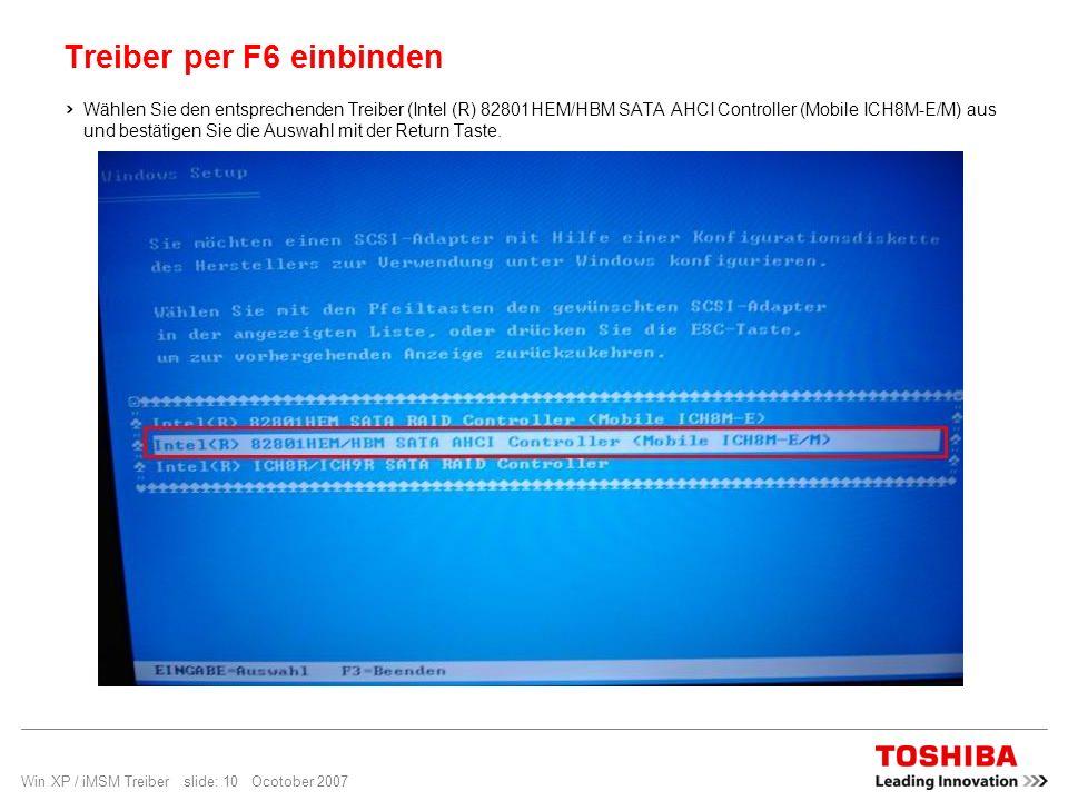 Win XP / iMSM Treiber slide: 10 Ocotober 2007 Treiber per F6 einbinden Wählen Sie den entsprechenden Treiber (Intel (R) 82801HEM/HBM SATA AHCI Control