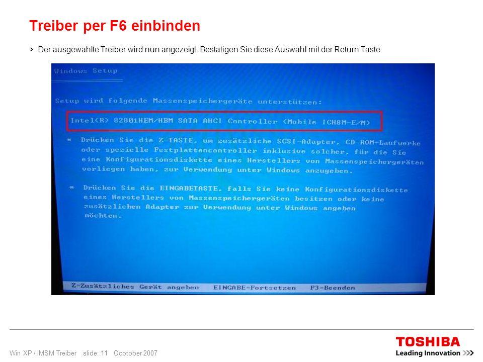 Win XP / iMSM Treiber slide: 11 Ocotober 2007 Treiber per F6 einbinden Der ausgewählte Treiber wird nun angezeigt. Bestätigen Sie diese Auswahl mit de