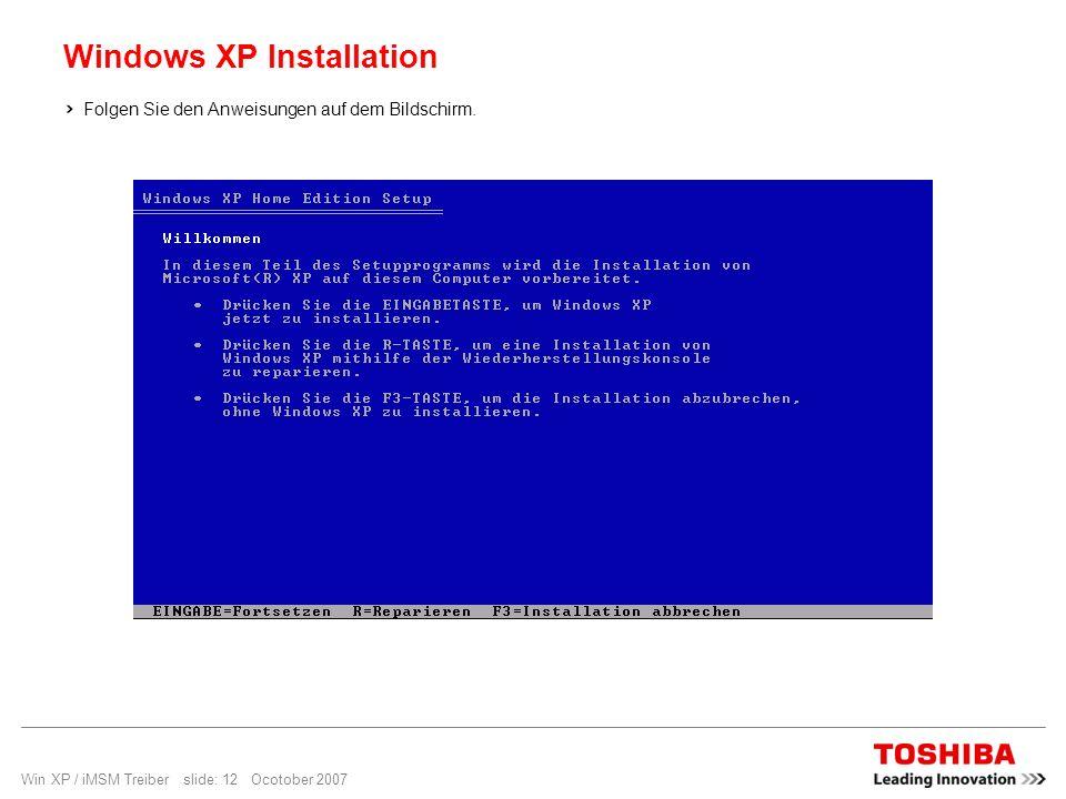 Win XP / iMSM Treiber slide: 12 Ocotober 2007 Windows XP Installation Folgen Sie den Anweisungen auf dem Bildschirm.