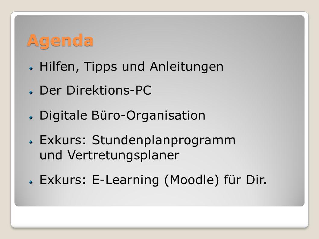 Agenda Hilfen, Tipps und Anleitungen Der Direktions-PC Digitale Büro-Organisation Exkurs: Stundenplanprogramm und Vertretungsplaner Exkurs: E-Learning