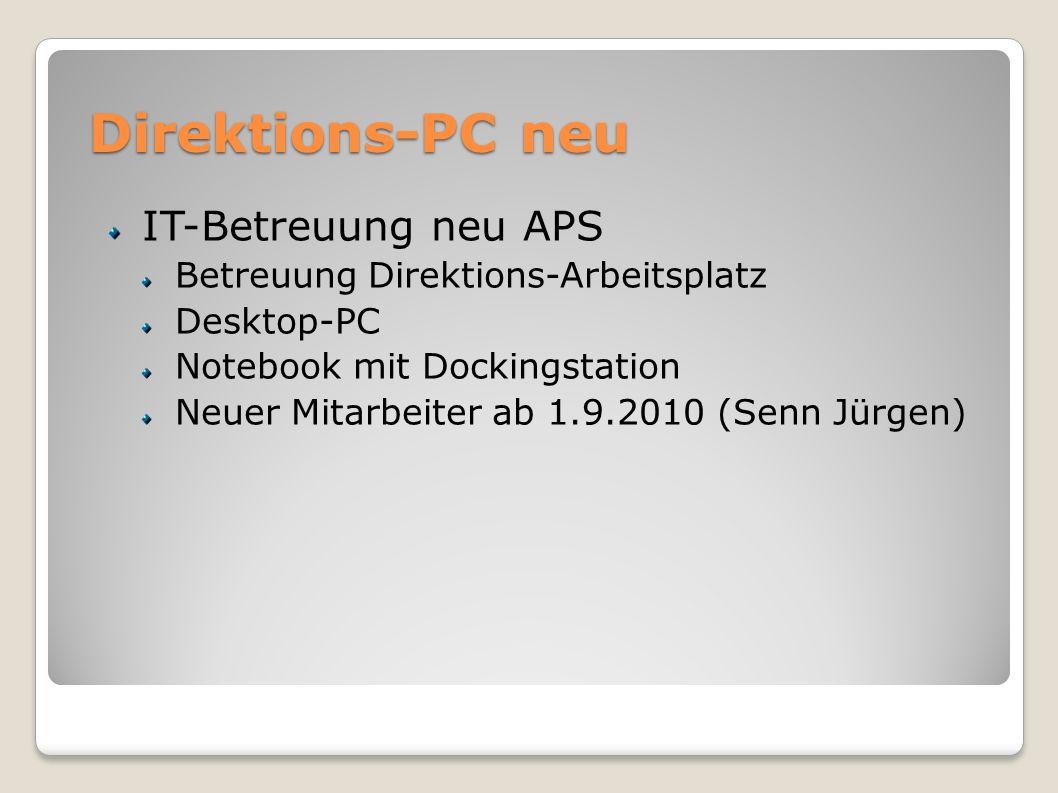 Direktions-PC neu IT-Betreuung neu APS Betreuung Direktions-Arbeitsplatz Desktop-PC Notebook mit Dockingstation Neuer Mitarbeiter ab 1.9.2010 (Senn Jü