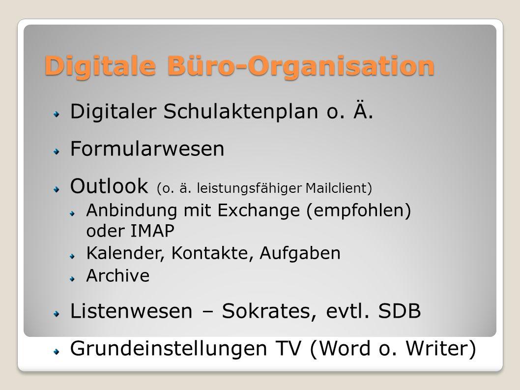 Digitale Büro-Organisation Digitaler Schulaktenplan o. Ä. Formularwesen Outlook (o. ä. leistungsfähiger Mailclient) Anbindung mit Exchange (empfohlen)
