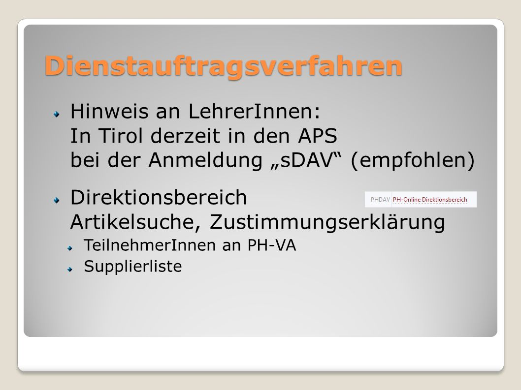 Dienstauftragsverfahren Hinweis an LehrerInnen: In Tirol derzeit in den APS bei der Anmeldung sDAV (empfohlen) Direktionsbereich Artikelsuche, Zustimm