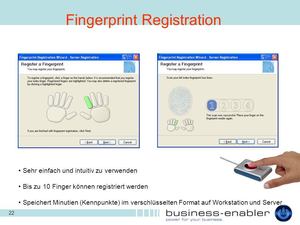 22 Fingerprint Registration Sehr einfach und intuitiv zu verwenden Bis zu 10 Finger können registriert werden Speichert Minutien (Kennpunkte) im verschlüsselten Format auf Workstation und Server
