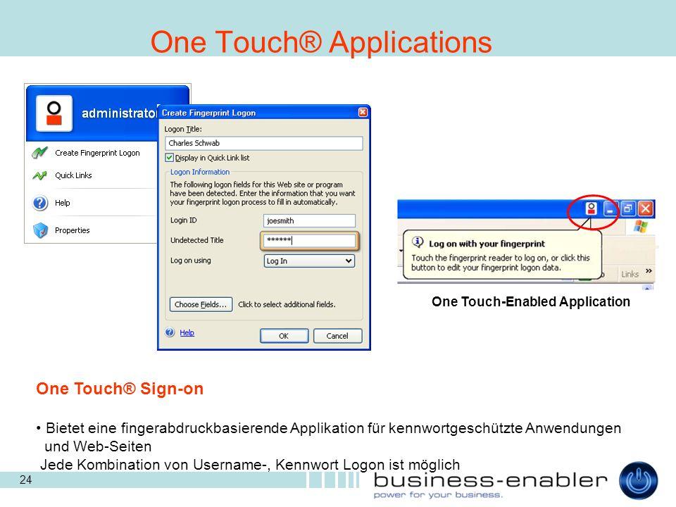 24 One Touch-Enabled Application One Touch® Sign-on Bietet eine fingerabdruckbasierende Applikation für kennwortgeschützte Anwendungen und Web-Seiten Jede Kombination von Username-, Kennwort Logon ist möglich One Touch® Applications